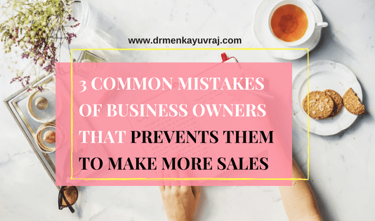 3 common mistakes of business owners that prevents them to make more sales